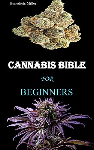 CANNABIS BIBLE: The Complete Beginners Guide On Cannabis Usage For Recreational And Medical Purposes (English Edition)