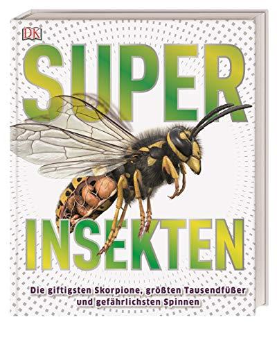 Superinsekten: Die giftigsten Skorpione, größten Tausendfüßer und gefährlichsten Spinnen