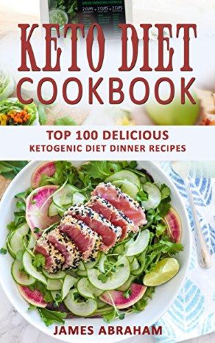Keto Diet Cookbook Top 100 Delicious Ketogenic Diet Dinner Recipes Kindle Edition By Abraham James Cookbooks Food Wine Kindle Ebooks Amazon Com