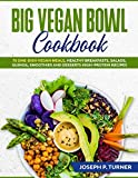 Big Vegan Bowl Cookbook: 70 One-Dish Vegan Meals, Healthy Breakfasts, Salads, Quinoa, Smoothies and Desserts High-protein Recipes (with pictures)
