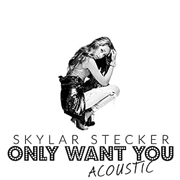 Only Want You (Acoustic Version)