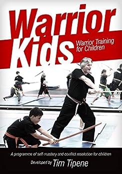 Warrior Kids: Warrior Training for Children by [Tim Tipene]