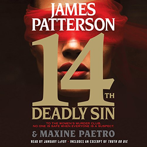 14th Deadly Sin                   Written by:                                                                                                                                 James Patterson,                                                                                        Maxine Paetro                               Narrated by:                                                                                                                                 January LaVoy                      Length: 7 hrs and 16 mins     3 ratings     Overall 5.0
