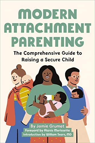 Modern Attachment Parenting The Comprehensive Guide to Raising a Secure Child product image