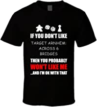 If You Dont Like Target Arnhem Across 6 Bridges Board Game T Shirt