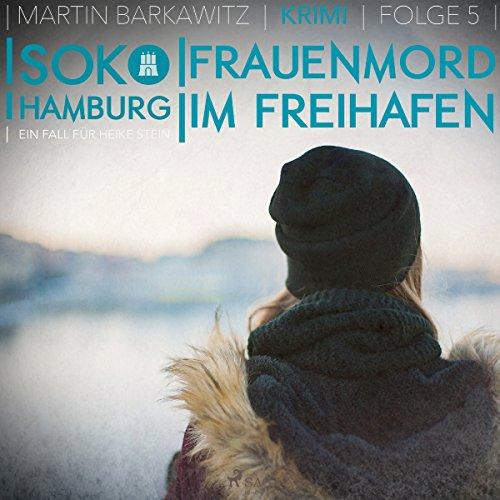 Frauenmord im Freihafen     SoKo Hamburg - Ein Fall für Heike Stein 5              Autor:                                                                                                                                 Martin Barkawitz                               Sprecher:                                                                                                                                 Tanja Klink                      Spieldauer: 3 Std. und 14 Min.     10 Bewertungen     Gesamt 3,2
