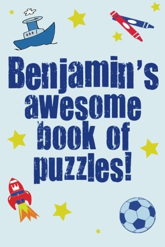 Benjamins Awesome Book Of Puzzles!: Childrens puzzle book containing 20 unique personalised puzzles as well as a mix of 80 other fun puzzles