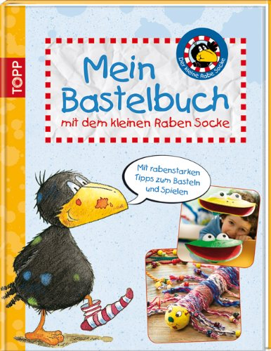 Mein Bastelbuch mit dem kleinen Raben Socke: Mit rabenstarken Tipps zum Basteln und Spielen