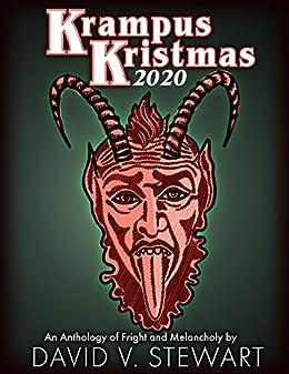 Krampus Kristmas 2020: An Anthology of Fright and Melancholy by [David V. Stewart]