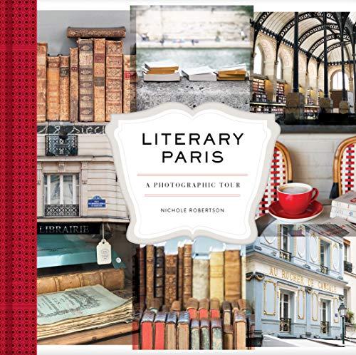 Literary Paris: A Photographic Tour (Paris Photography Book, Books About Paris, Paris Coffee Table Book)