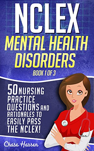 NCLEX Mental Health Disorders: 50 Nursing Practice Questions & Rationales to Easily Pass the NCLEX! (Book 1 of 3) (English Edition)