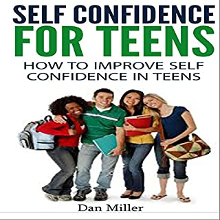 Self-Confidence for Teens     How to Improve Self-Confidence in Teenagers              By:                                                                                                                                 Dan Miller                               Narrated by:                                                                                                                                 Jacob Aaron Miller                      Length: 46 mins     1 rating     Overall 5.0