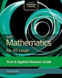 WJEC Mathematics for AS Level Pure & Applied: Revision Guide