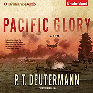 Pacific Glory                   By:                                                                                                                                 P. T. Deutermann                               Narrated by:                                                                                                                                 Dick Hill                      Length: 15 hrs and 1 min     480 ratings     Overall 4.5