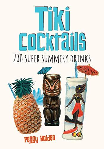 Tiki Cocktails: 200 Super Summery Drinks
