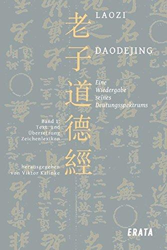 Studien zu Laozi, Daodejing, Bd. 1: Eine Wiedergabe seines Deutungsspektrums: Text, Übersetzung, Zeichenlexikon und Konkordanz