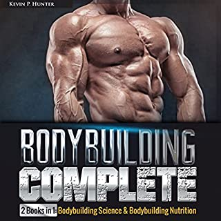 Bodybuilding Complete: 2 Books in 1     Bodybuilding Science & Bodybuilding Nutrition              By:                                                                                                                                 Kevin P. Hunter                               Narrated by:                                                                                                                                 Joseph Wosik                      Length: 3 hrs and 7 mins     8 ratings     Overall 4.4