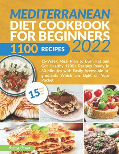 Mediterranean Diet Cookbook for Beginners 2022: 15-Week Meal Plan to Burn Fat and Get Healthy |...