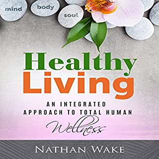Healthy Living: An Integrated Approach to Total Human Wellness audiobook cover art