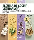 Escuela de cocina vegetariana (Larousse - Libros Ilustrados/ Prácticos - Gastronomía)