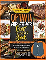 Optavia Air Fryer Cookbook: The New 7-Week Step-By-Step Program Designed to Help You Transform Your Body Without Feeling Hungry - Cook Your Lean and Green Recipes and Avoid Wasting Time in the Kitchen