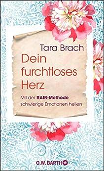 Dein furchtloses Herz: Mit der RAIN-Methode schwierige Emotionen heilen (German Edition) by [Tara Brach, Judith Elze]