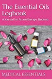 The Essential Oils Logbook: A Journal for Aromatherapy Students