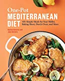 One-Pot Mediterranean Diet: 101 Simple Meals for Your Skillet, Baking Sheet, Dutch Oven, and More