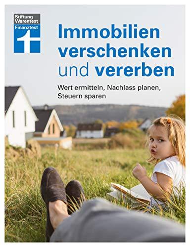 Immobilien verschenken und vererben: Wertermittlung - Nachlass prüfen - Unerwünschte Erben verhindern - Steuer- und Erbrecht innerhalb und außerhalb der EU I Von Stiftung Warentest