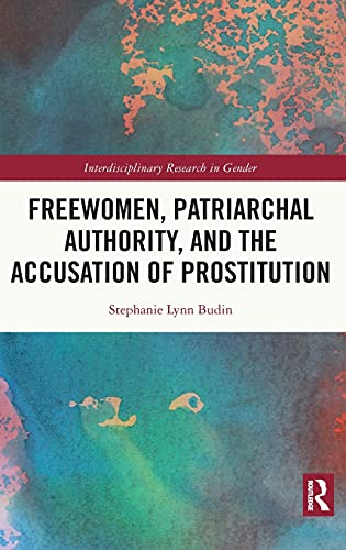 Freewomen, Patriarchal Authority, and the Accusation of Prostitution (Interdisciplinary Research in Gender)