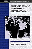 Male and Female in Developing South-East Asia (Cross-Cultural Perspectives on Women)