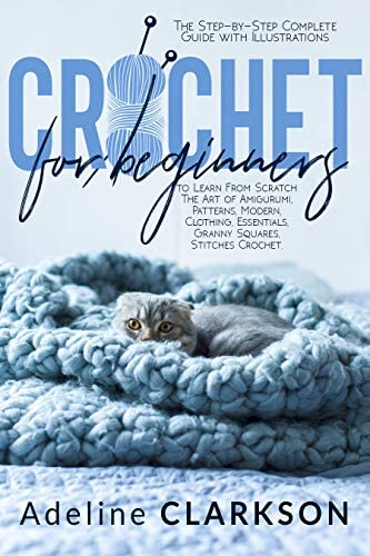 CROCHET FOR BEGINNERS The Step by Step Complete Guide with Illustrations to Learn From Scratch product image