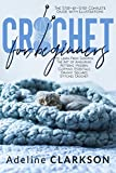 CROCHET FOR BEGINNERS : The Step-by-Step Complete Guide with Illustrations to Learn From Scratch The Art of Amigurumi, Patterns, Modern, Clothing, Essentials, Granny Squares, Stitches Crochet.