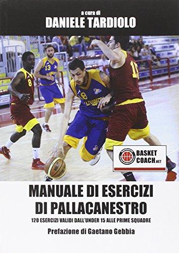 Manuale di esercizi di pallacanestro. 120 esercizi dall'under 15 alle prime squadre. Con DVD by Daniele Tardiolo