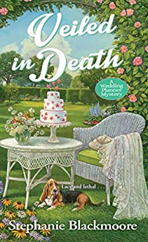 Veiled in Death (A Wedding Planner Mystery Book 6) by [Stephanie Blackmoore]