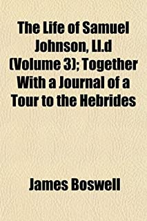 The Life of Samuel Johnson, LL.D. (Volume 3); Together with a Journal of a Tour to the Hebrides