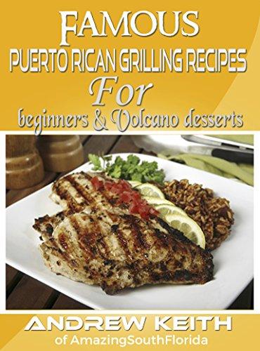 Famous Puerto Rican Grilling Recipes & Volcano dessert recipe (English Edition)