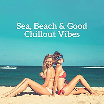 Sea, Beach & Good Chillout Vibes – 2019 Chill Out Hot Summer Rhythms, Music Perfect for Holiday Relaxataion, Tropical Vacation Celebration Songs