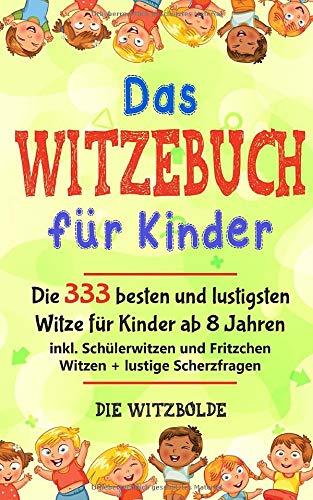 Das WITZEBUCH für Kinder: Die 333 besten und lustigsten Witze für Kinder ab 8 Jahren (inkl. Schülerwitzen und Fritzchen Witzen + lustige Scherzfragen, Band 1)