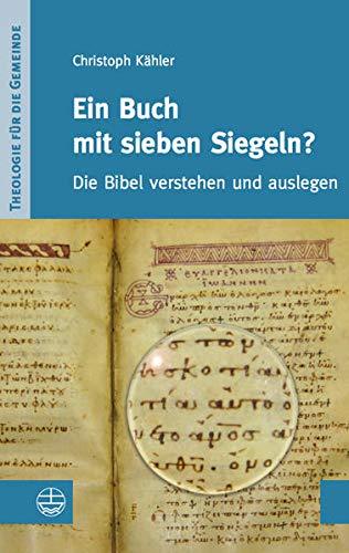 Ein Buch mit sieben Siegeln?: Die Bibel verstehen und auslegen (Theologie für die Gemeinde (ThG))