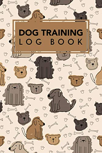 Dog Training Log book: Pet Owner Record Book | Journal to Record Your Dog Training Progress | Dog activity monitor Notebook