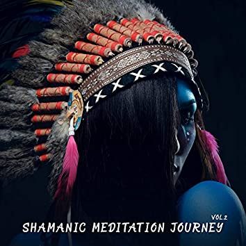 Shamanic Meditation Journey Vol.2: Native American Drums and Flute, Spiritual Awakening, Sounds of Nature and Calming Shamanic Vocal