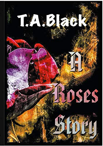 A Roses Story: Jedes Leben erzählt eine Geschichte