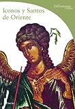 Iconos y santos de Oriente (DICCIONARIOS DEL ARTE)
