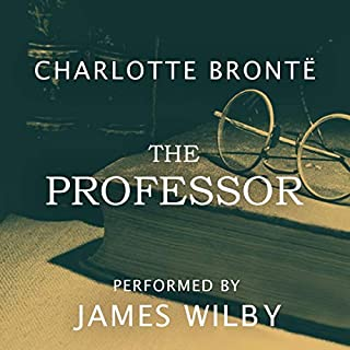 The Professor                   By:                                                                                                                                 Charlotte Brontë                               Narrated by:                                                                                                                                 James Wilby                      Length: 9 hrs and 27 mins     77 ratings     Overall 4.2