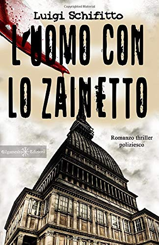 L'uomo con lo zainetto: Un romanzo thriller poliziesco, un hard boiled ambientato a Torino