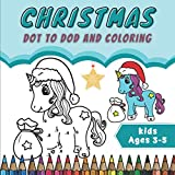 Christmas Dot To Dod And Coloring Kids Ages 3-5: Merry Chrismas | Christmas Dot To Dot and Coloring Book for Kids | Connect The Dots Book For Kids | ... And Pencil Handling For Girls And Boys.