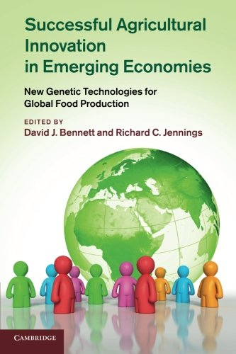 Successful Agricultural Innovation in Emerging Economies: New Genetic Technologies For Global Food Production