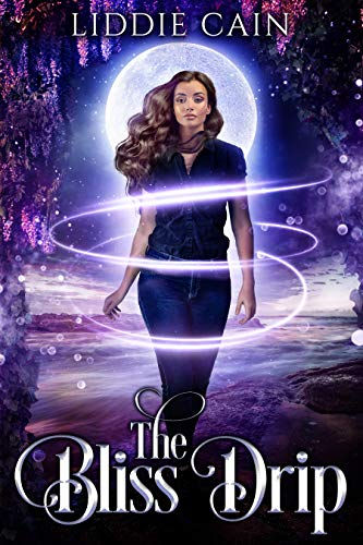 The Bliss Drip: A Paranormal Reverse Harem Romance (Rozalyn Hunt Series Book 1) by [Liddie Cain]