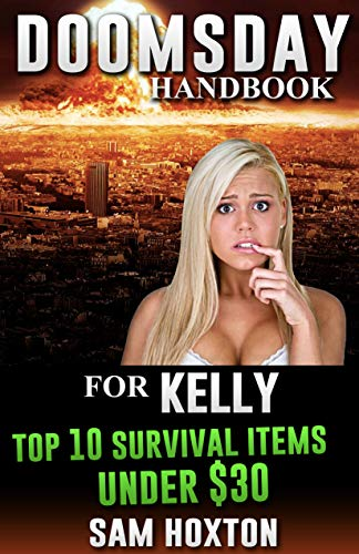 Doomsday Handbook Prepper Survival Guide For Kelly: For Doomsday Daughters and Doomsday Preppers (Top 10 Prepper Survival Guide) (English Edition)